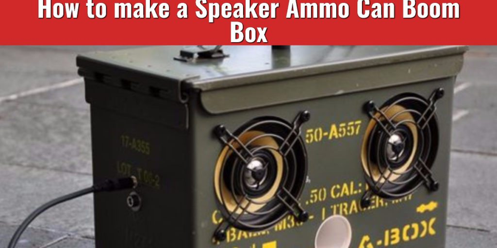 How to make a Speaker Ammo Can Boom Box