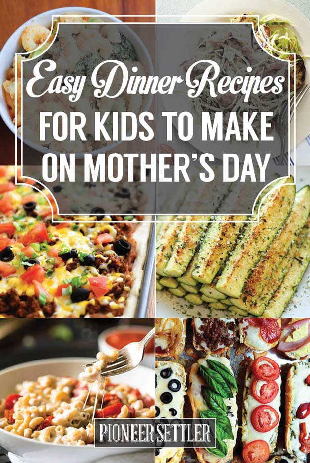 31 easy dinner recipes for kids to make on mother s day for I want to cook something different for dinner